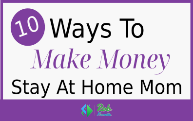 Ways To Make Money Stay At Home Mom